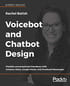 Voicebot and Chatbot Design: Flexible conversational interfaces with Amazon Alexa, Google Home, and Facebook Messenger